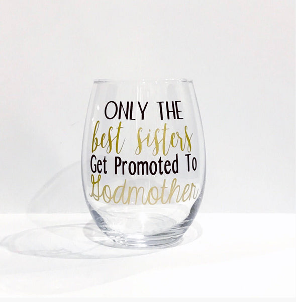 Only the best sisters get promoted to godmother stemless wine glass/ godmother/ godfather/ baptism glass/ christening glass/ baptism gift