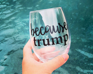 Because trump stemless wine glass/ political gift/ gag gift/ republican/ democrat/ funny gift/ personalized glass/ custom glass