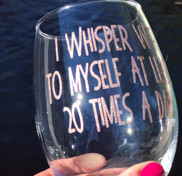 Funny wine glass, funny wine gift, funny wine glass for moms, I whisper WTF to myself at least 20 times a day, WTF gift, funny gift for her