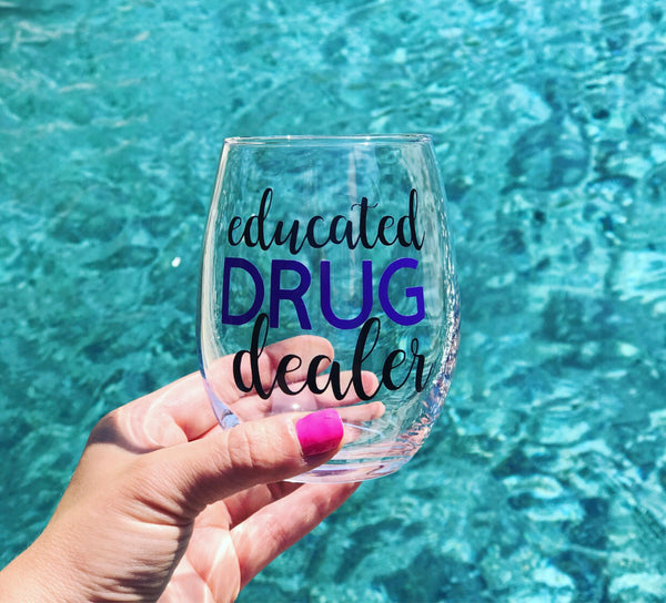 Educated Drug Dealer wine glass, nurse wine glass, doctor wine glass, pharmacist wine glass, pharmaceutical sales gift, healthcare wine gift
