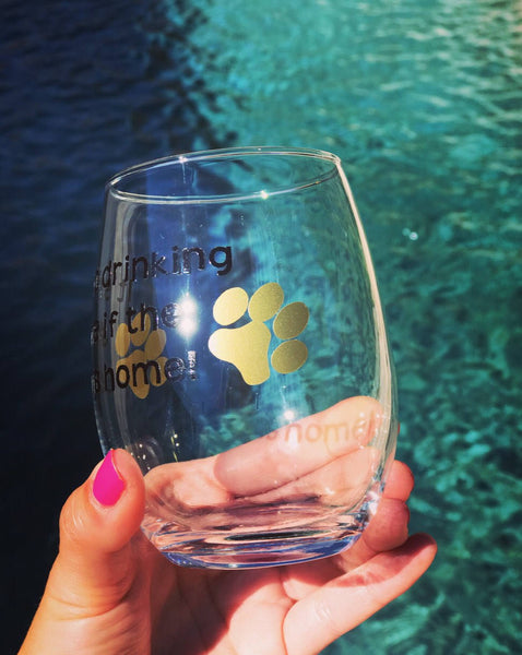 Its not drinking alone if the dog is home stemless wine glass/ custom glass/ personalized glass/ dog lovers glass/ cocktail/ birthday gift