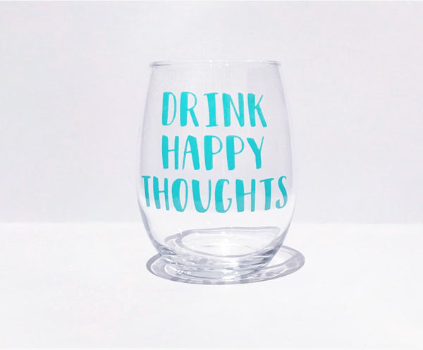 Drink Happy Thoughts, funny stemless wine glass, drinking wine glass, happy wine glass, drinking wine glass