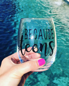 Because teens wine glass, teenager wine glass, i have teens, mothers wine glass, moms wine glass, Mother's Day gift, Mother's Day glass