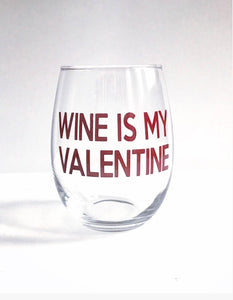 Wine is my valentine, Valentine's Day glass, cute valentines gift, Valentines Day gift, valentines wine glass, best valentines gift