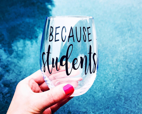 Because students wine glass, teacher wine glass, teacher wine gift, cute teachers gift, funny teachers gift, best teachers gift, students