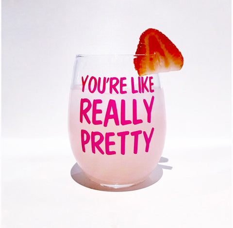 You're like really Pretty, Mean Girls Quotes, Mean Girls Glass, Funny Girlfriend Glass, Funny Wine Glass, Cute Wine Glass, Cute Girlfriend