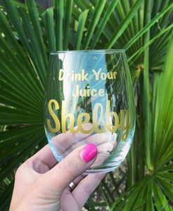Drink your juice Shelby wine glass/ Steel Magnolias/ 80's theme/ 90's theme gift/ birthday gift/ movie fan/ bachelorette glass/ best friend