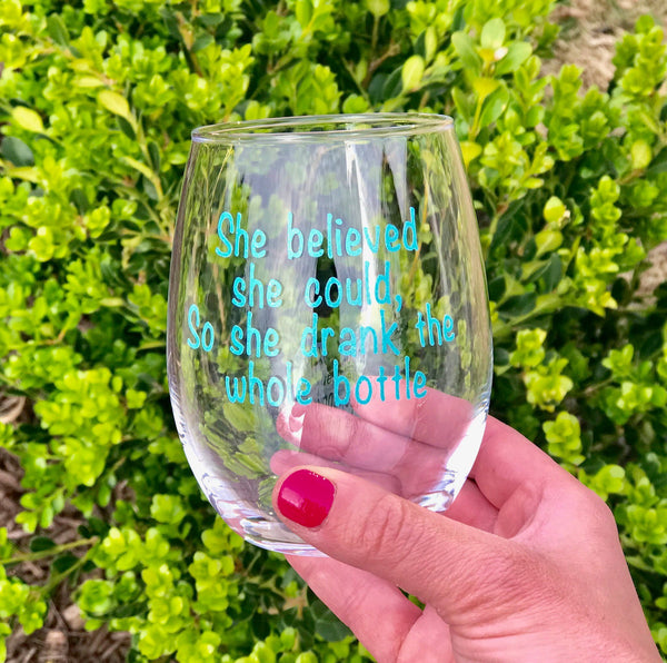 She believed she could so she drank the whole bottle stemless wine glass/  princess wine glass/ custom glass/ personalized glass/ cocktail
