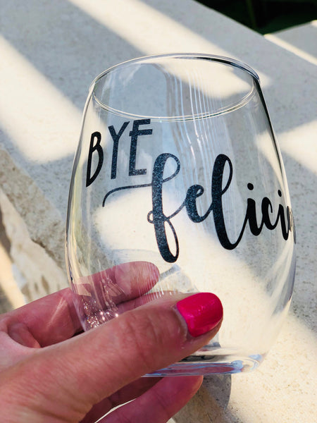 Bye Felicia wine glass, funny wine gifts, fun wine glass, kids going to school, quitting a job, coworker leaving gift, moving gift, break up