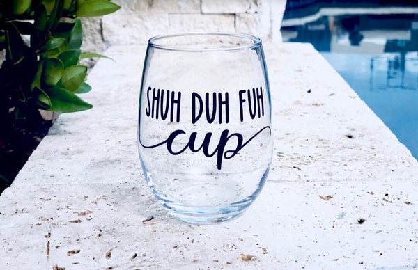 Shuh Duh Fuh Cup, funny wine glass,  raunchy wine glass, inappropriate wine glass, customized wine glass, peraonalized wine glass, hilarious