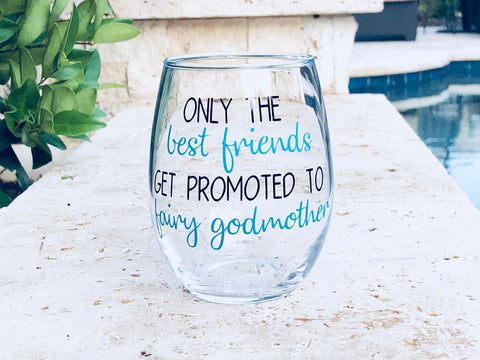 Only the best friends get promoted to fairy godmother stemless wine glass, godparents, godmother glass, godfather glass, baptism glass