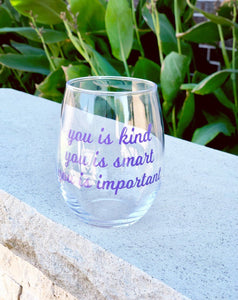 You is Kind you is Smart you is important  stemless wine glass from the help/ the Help/ movie quotes/ book club/ teacher gifts/ birthday