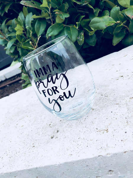 Funny wine glass, funny pray wine glass, pray for you glass, funny church wine glass, bible study gift, funny religious gift, pray for you