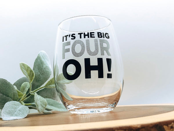 40th Birthday gift, Its the big FOUR OH!, Milestone birthday glass, 40th Birthday Glass, fabulous at forty, forty years old, 40th wine glass