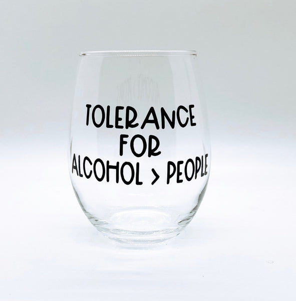 Tolerance for Alcohol, Tolerance for people, funny wine glass,  raunchy wine glass, inappropriate wine glass, customized wine glass