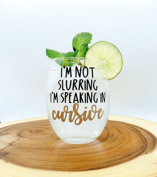 Funny girlfriend glass, I'm not slurring I'm speaking in Cursive, funny wine glass, Slurring wine glass, Funny girl gift, Wine Glass for gir