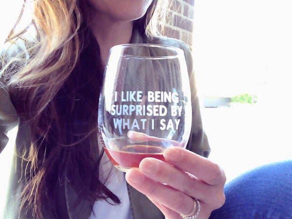 Funny wine glass, funny wine gift, snarky wine glass, Funny cocktail glass, I like being surprised by what I say, humorous gift, no filter