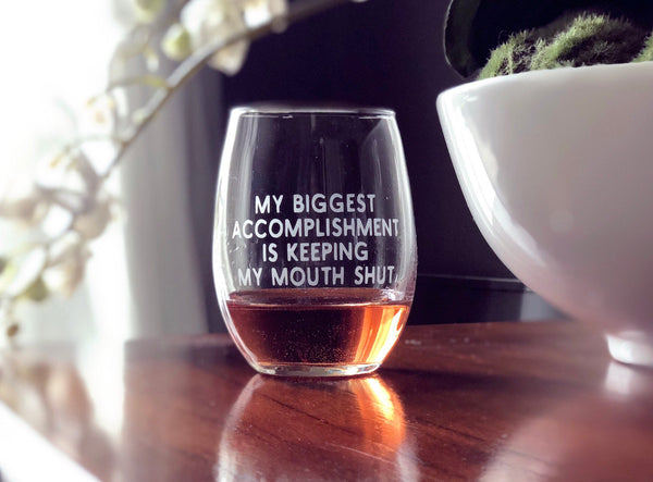 Snarky wine glass, witty wine glass, snarky friends gift, funny wine glass, my biggest accomplishment is keeping my mouth shut, punny gift