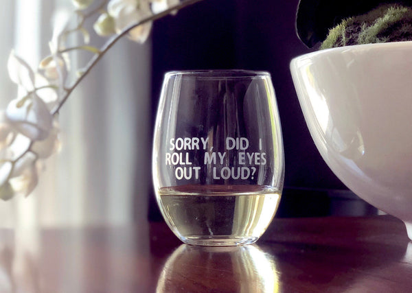 Funny glass, funny quote, glass with attitude, humorous gift, funny glass for friend, gift with attitude, roll eyes, etched wime glass