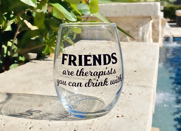 FRIENDS Are Therapists You Can Drink With Wine Glass