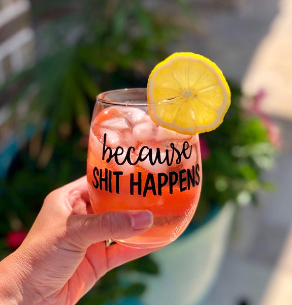 Because Shit Happens Wine Glass