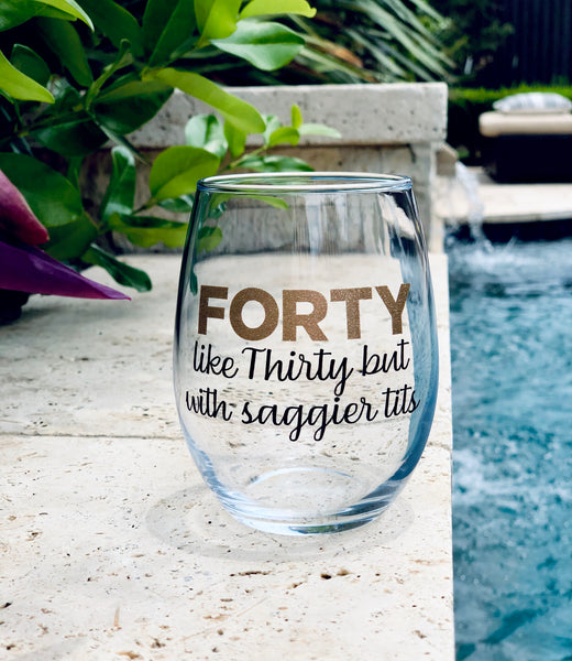 Forty, like thirty but with saggier tits wine glass