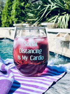 Social distancing is my cardio wine glass