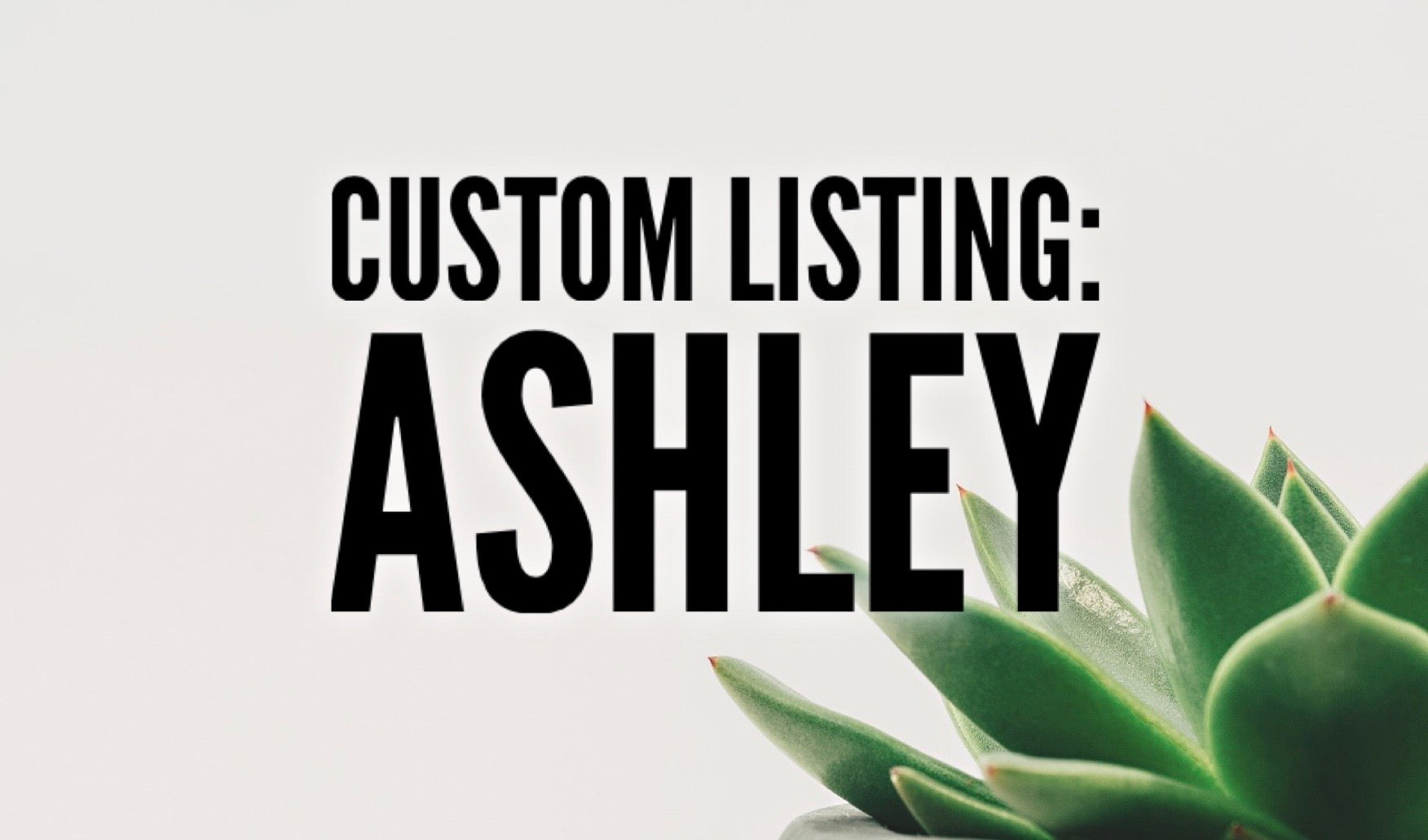 Custom Listing: Ashley
