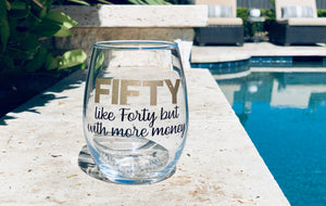 FIFTY, like forty but with more money wine glass