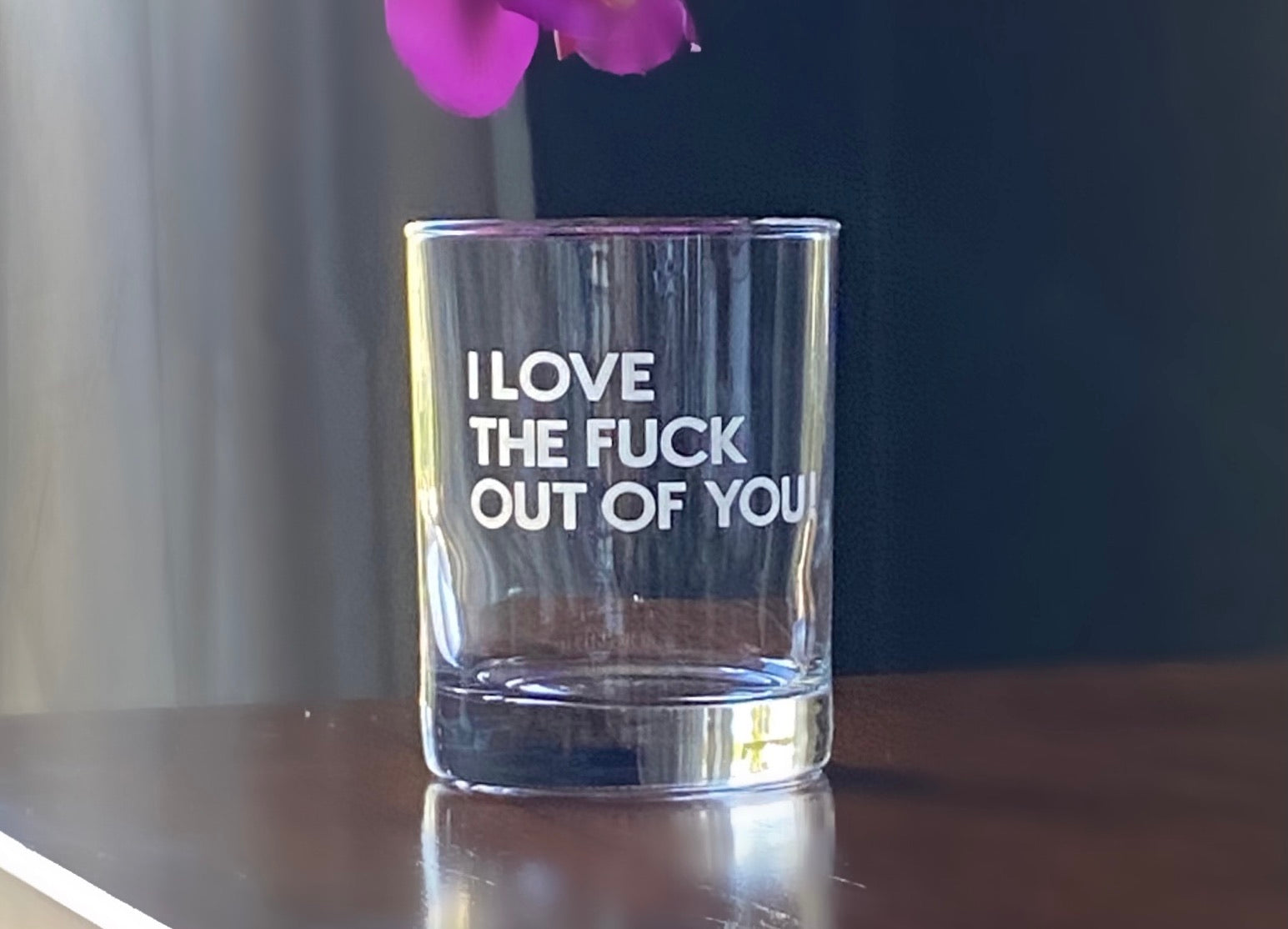 I love the fuck out of you  Whiskey Glass
