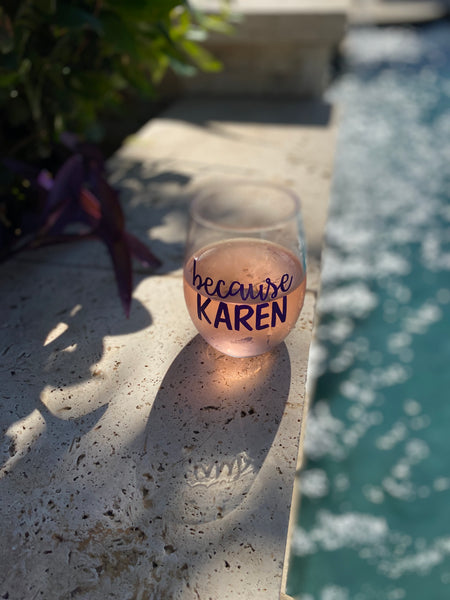 Because Karen wine glass