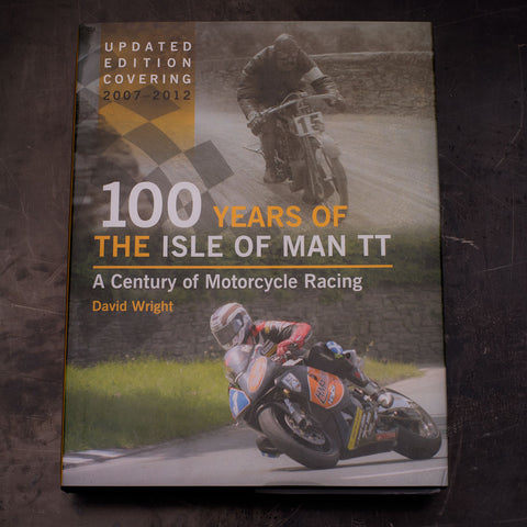100 Years of the Isle of Man TT: A Century of Motorcycle Racing - Updated Edition...