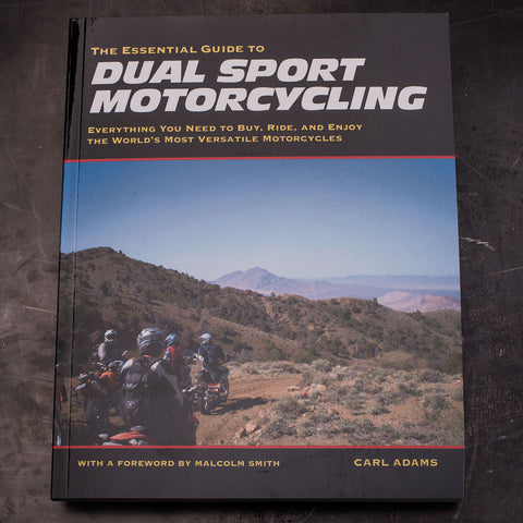 Essential Guide to Dual Sport Motorcycling: Everything You Need to Buy, Ride, and Enjoy the World's Most Versatile Motorcycles