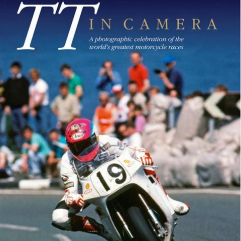 TT in Camera: A photographic celebration of the world's greatest motorcycle road races