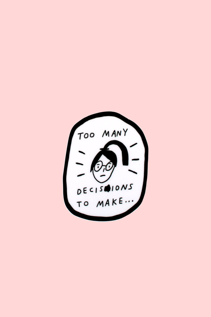 Too Many Decisions Sticker