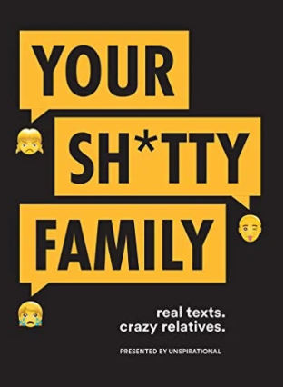 Your Sh*tty Family: Real Texts, Crazy Relatives - Mix Home Mercantile