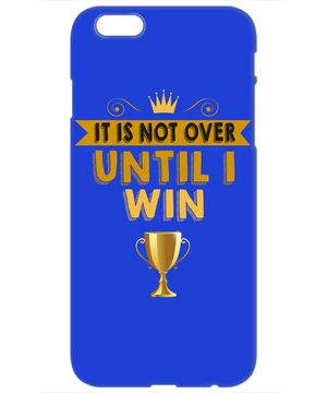 Its not over Until I win Quote Cases