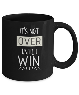 Its Not Over Black Mug