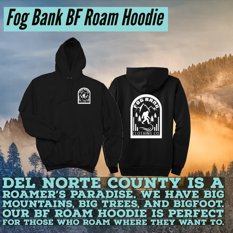 Del Norte Norte County is a roamer's paradise. We have big mountains, big trees, and BIGFOOT. Our BF Roam hoodie is perfect for those who roam where they want to.