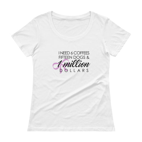 I need six coffees fifteen dogs Ladies' Scoopneck T-Shirt
