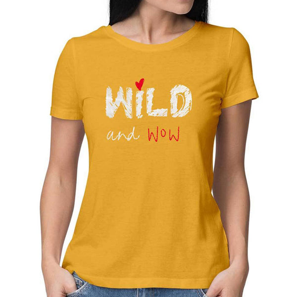 Wild and Wow T-Shirt - Women Fit