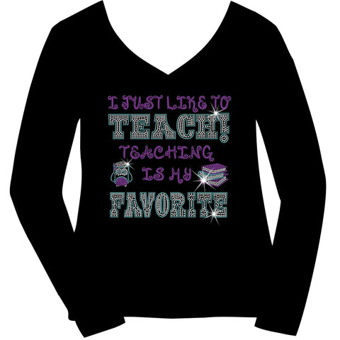 I Just Like to Teach! Teaching is my Favorite! Ladies Holographic Spangle Bling Short Sleeve V-Neck, Long Sleeve V-Neck, Racerback Tank, Unisex Hooded Sweatshirt, Unisex Short Sleeve Crew Neck, Unisex Long Sleeve Crew Neck-LS Shirt, SS Shirt, Racerback tank and hoodie-Becky's Boutique-XS-Long Sleeve V-Neck-Beckys-Boutique.com