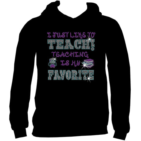 I Just Like to Teach! Teaching is my Favorite! Ladies Holographic Spangle Bling Short Sleeve V-Neck, Long Sleeve V-Neck, Racerback Tank, Unisex Hooded Sweatshirt, Unisex Short Sleeve Crew Neck, Unisex Long Sleeve Crew Neck-LS Shirt, SS Shirt, Racerback tank and hoodie-Becky's Boutique-XS-Unisex Hooded Sweatshirt-Beckys-Boutique.com
