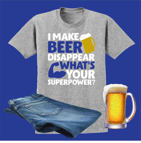 I Make Beer Disappear Whats Your SuperPower - Short Sleeve Screen Printed Shirt Short Sleeve Crew Neck Mens Beckys-Boutique.com Small