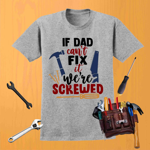 If Dad Cant Fix It We Are Screwed - Short Sleeve Screen Printed Shirt Short Sleeve Crew Neck Mens Beckys-Boutique.com Small