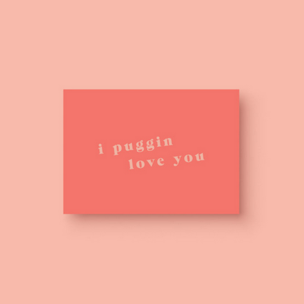 I Puggin Love You Card - Alexa Nice
