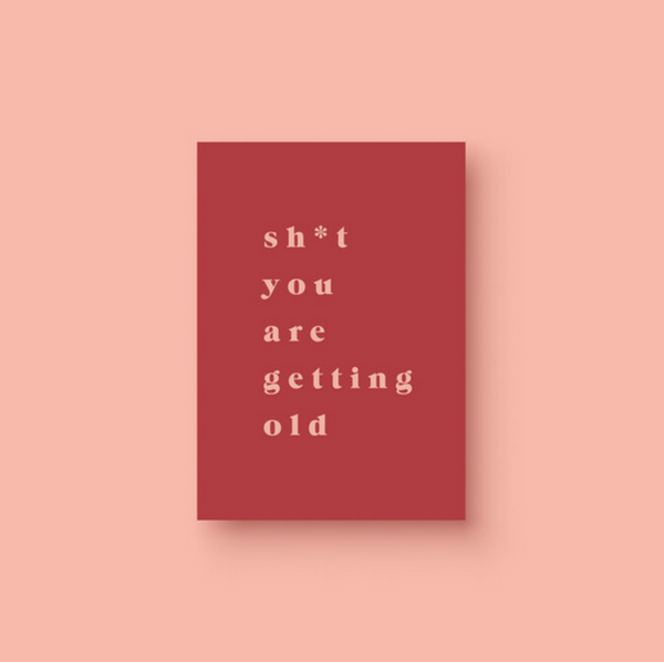 Sh*t You Are Getting Old Card - Alexa Nice