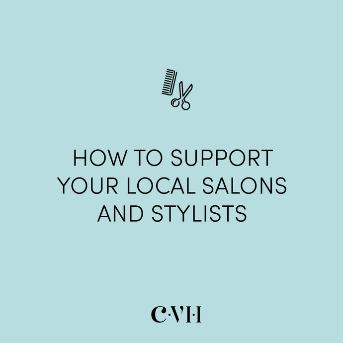 CVH Hair Blog | How To Support Your Local Salons and Hairstylists During COVID-19