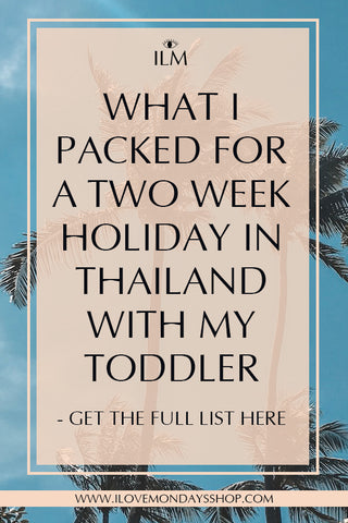 WHAT I PACKED FOR A TWO WEEK HOLIDAY IN THAILAND WITH MY TODDLER