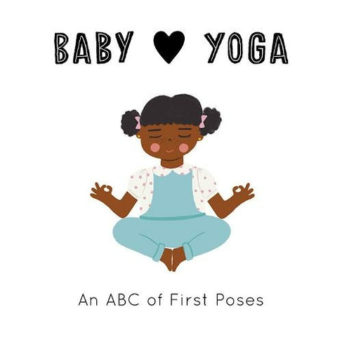 Baby Loves Yoga An ABC of First Poses by Isabel Serna